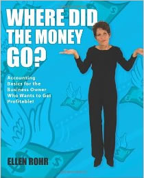 Where Did the Money Go?: Accounting Basics for the Business Owner Who Wants to Get Profitable by Ellen Rohr